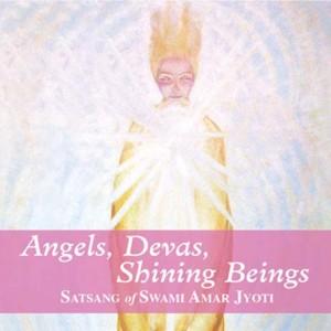 ANGELS, DEVAS, SHINING BEINGS
