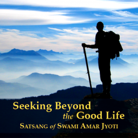 SEEKING BEYOND THE GOOD LIFE