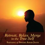 RETREAT, RELAX, MERGE IN THE TRUE SELF