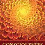 Consciousness: Where Science & Spirituality Meet